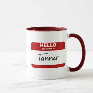 Hello My Name Is Tanner (Red) Mug