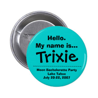 Hello.My name is Trixie Pinback Button