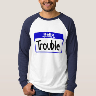 Hello my name is Trouble T-Shirt