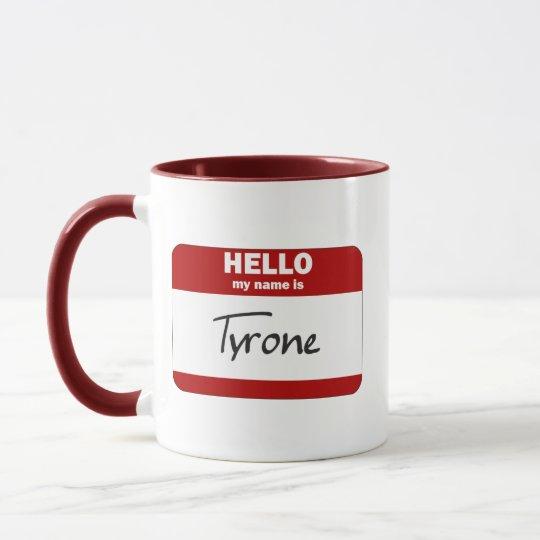 Hello My Name Is Tyrone (Red) Mug