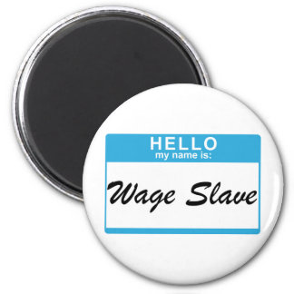Hello my name is: Wage Slave 2 Inch Round Magnet
