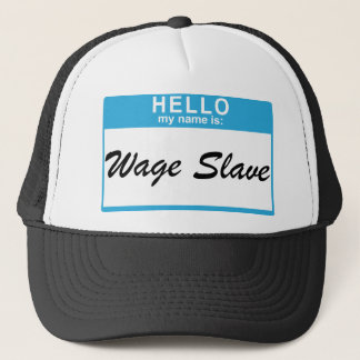 Hello my name is: Wage Slave Trucker Hat