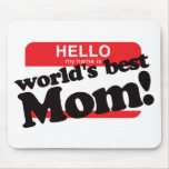 Hello My Name Is World's Best Mom Mouse Pads