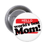 Hello My Name Is World's Best Mom Pinback Buttons
