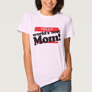 Hello My Name Is World's Best Mom T-shirt