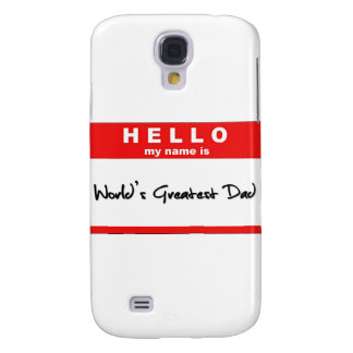 Hello My Name is World's Greatest Dad Samsung Galaxy S4 Cover