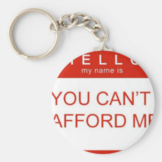 """Hello My Name Is """"You Can't Afford Me"""" Keychain"""