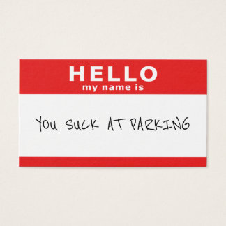 hello my name is you suck at parking business card