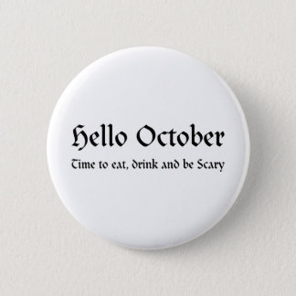 Hello October - Time to eat, drink and be Scary Pinback Button