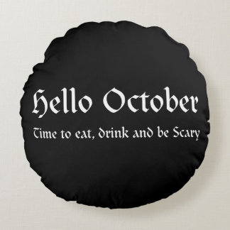 Hello October - Time to eat, drink and be Scary Round Pillow
