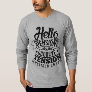 Hello Pension Goodbye Tension 2016 T-Shirt