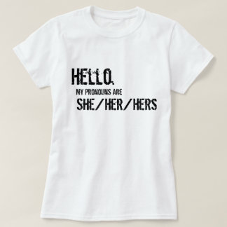 Hello. She/Her/Hers Shirt