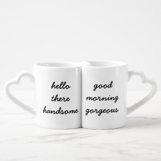 Hello There Handsomegood Morning Gorgeous Mugs Zazzlecom