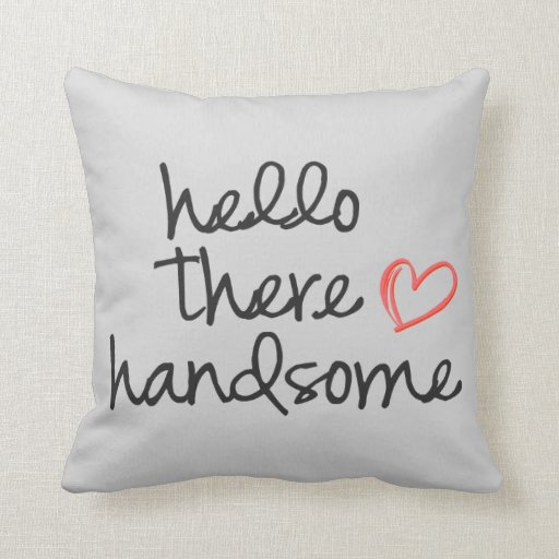 Hello There Handsome throw pillow soft grey Zazzle
