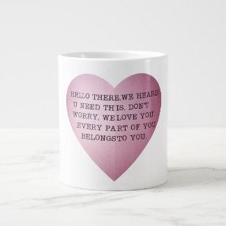 HELLO THERE. WE HEARD U NEED THIS. LARGE COFFEE MUG
