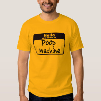 Hellow my name is Poop Machine T-Shirt