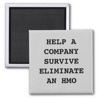 HELP A COMPANY SURVIVE ELIMINATE AN HMO 2 INCH SQUARE MAGNET