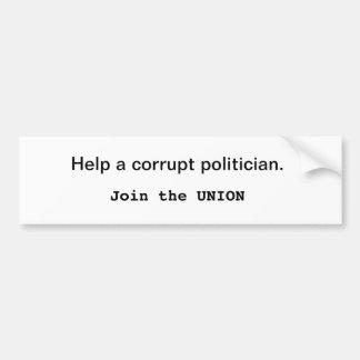 Help a corrupt politician. Join the Union Car Bumper Sticker