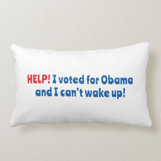 Help! I Voted for Obama and I Can't Wake Up! Lumbar Pillow