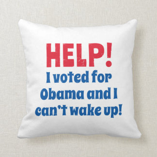 Help! I Voted for Obama and I Can't Wake Up! Throw Pillows