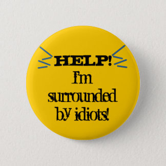 Help! I'm Surrounded by Idiots! Pinback Button