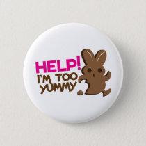 HELP ! I'm too YUMMY! Easter bunny Chocolate run Pinback Button