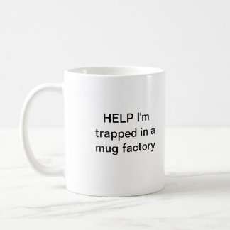 Help I'm trapped in a mug factory