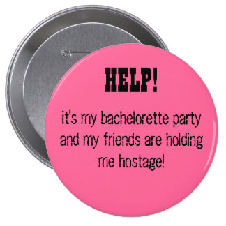 HELP! it's my bachelorette party... 4 Inch Round Button