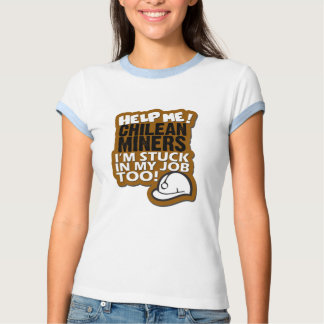 Help Me Chilean Miners! T Shirt