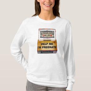 HELP ME, I'M PREGNATE T-Shirt