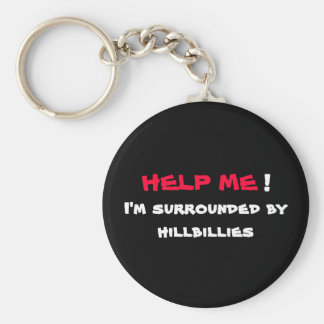 HELP ME I'm surrounded by hillbillies Keychain