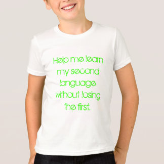 Help me learn my second language... T-Shirt