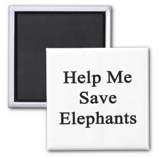 Help Me Save Elephants 2 Inch Square Magnet