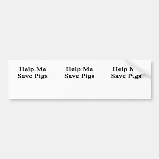 Help Me Save Pigs Bumper Sticker