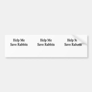 Help Me Save Rabbits Car Bumper Sticker