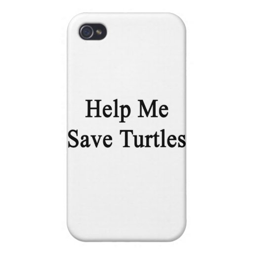 Help Me Save Turtles Cases For iPhone 4