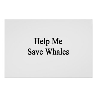 Help Me Save Whales Posters