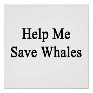 Help Me Save Whales Print