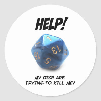 Help! My dice are trying to kill me! Round Sticker