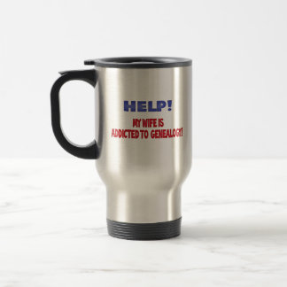 Help! My Wife Is Addicted To Genealogy 15 Oz Stainless Steel Travel Mug