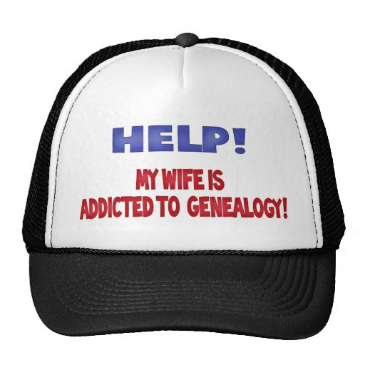 Help! My Wife Is Addicted To Genealogy Trucker Hat