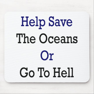 Help Save The Oceans Or Go To Hell Mouse Pads
