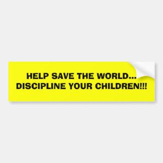 HELP SAVE THE WORLD... DISCIPLINE YOUR CHILDREN!!! BUMPER STICKERS