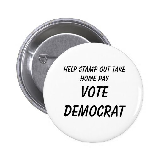 Help Stamp Out Take Home Pay          , VOTE DE... Buttons