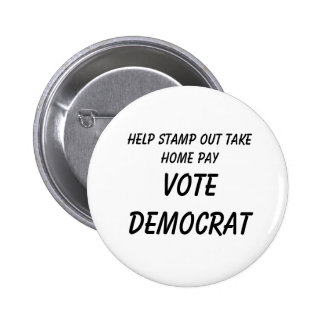 Help Stamp Out Take Home Pay          , VOTE DE... Pinback Button