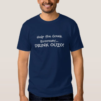 Help the Economy...Drink Ouzo! T-shirt