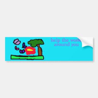 help the world around you bumper sticker