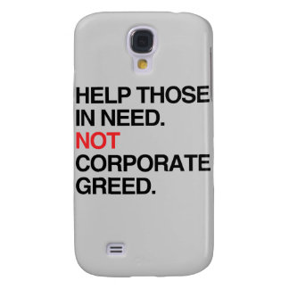 HELP THOSE IN NEED NOT CORPORAGE GREED -.png Galaxy S4 Covers