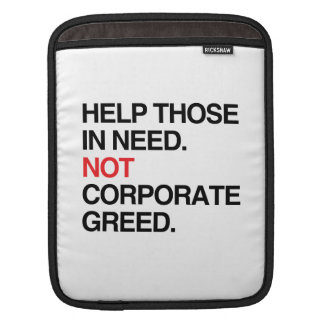 HELP THOSE IN NEED NOT CORPORAGE GREED -.png Sleeve For iPads