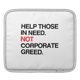 HELP THOSE IN NEED NOT CORPORAGE GREED -.png iPad Sleeve